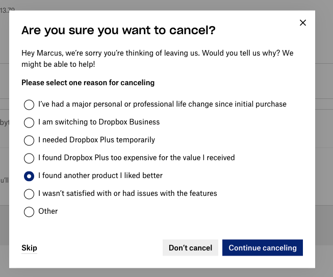 """A pop up modal asking if the author still wants to cancel. It has a bunch of radio buttons with reasons for cancellation, with the author having selected one that reads """"I found another product I liked better"""". There is a button labelled """"Skip"""" in the bottom left and two buttons on the bottom right. They read """"Don't cancel"""" and """"Continue cancelling"""". Strangely, """"Continue cancelling"""" is the more prominent of the two, unlike the previous page."""